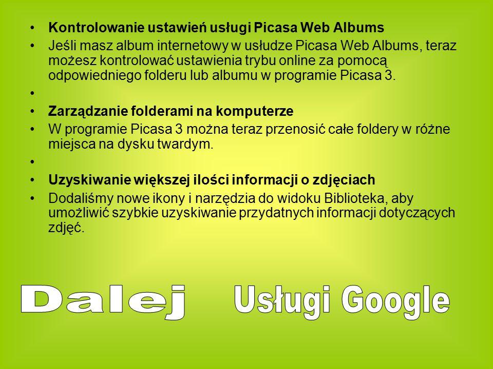 Kontrolowanie ustawień usługi Picasa Web Albums Jeśli masz album internetowy w usłudze Picasa Web Albums, teraz możesz kontrolować ustawienia trybu online za pomocą odpowiedniego folderu lub albumu w programie Picasa 3.
