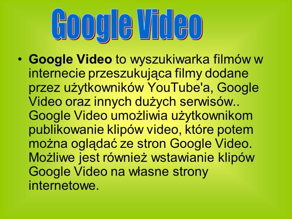 Google Video to wyszukiwarka filmów w internecie przeszukująca filmy dodane przez użytkowników YouTube a, Google Video oraz innych dużych serwisów..