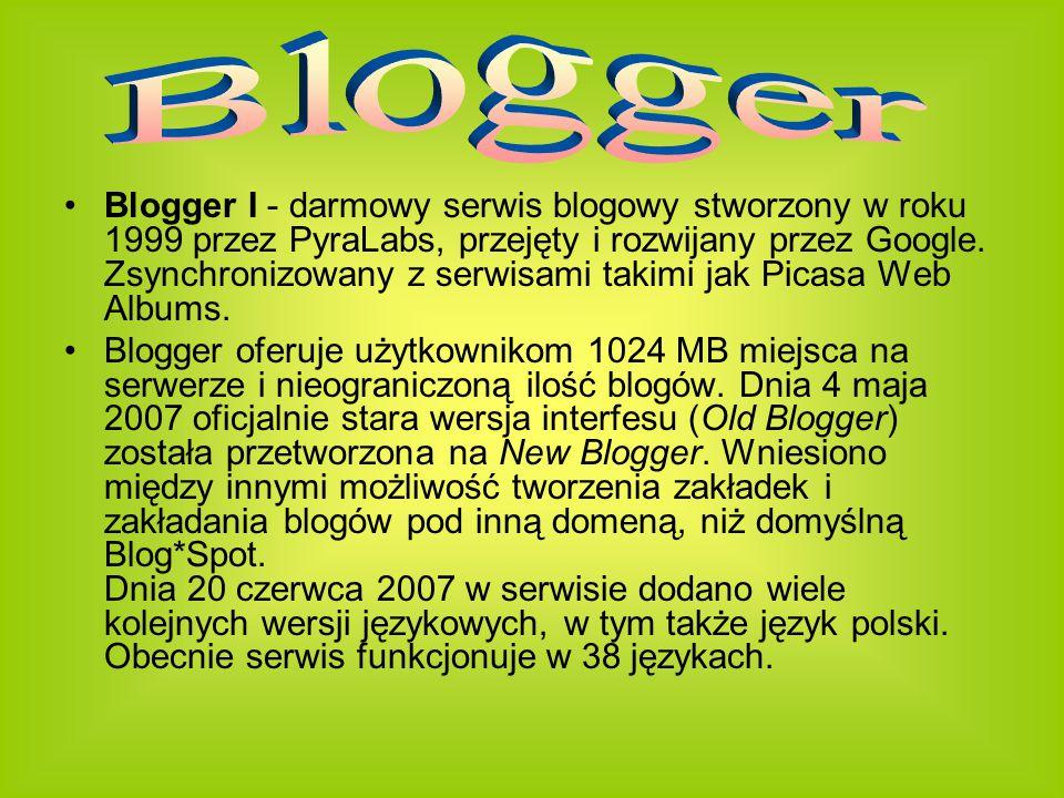 Blogger I - darmowy serwis blogowy stworzony w roku 1999 przez PyraLabs, przejęty i rozwijany przez Google.