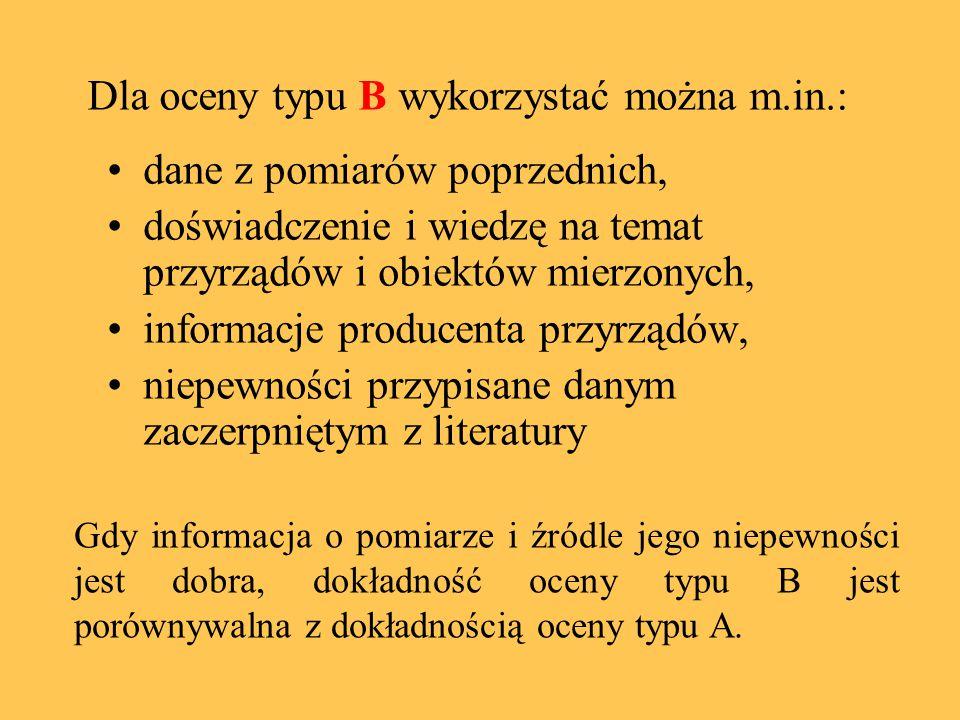 Dla oceny typu B wykorzystać można m.in.: dane z pomiarów poprzednich, doświadczenie i wiedzę na temat przyrządów i obiektów mierzonych, informacje pr