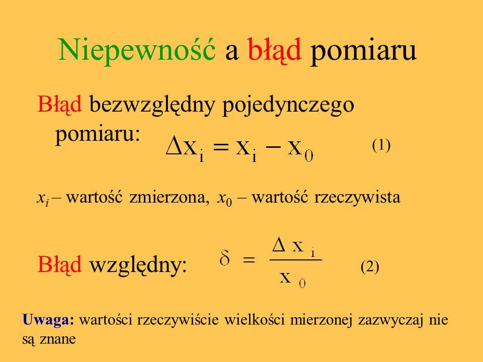Błąd bezwzględny pojedynczego pomiaru: x i – wartość zmierzona, x 0 – wartość rzeczywista Błąd względny: (1) (2) Niepewność a błąd pomiaru Uwaga: wart