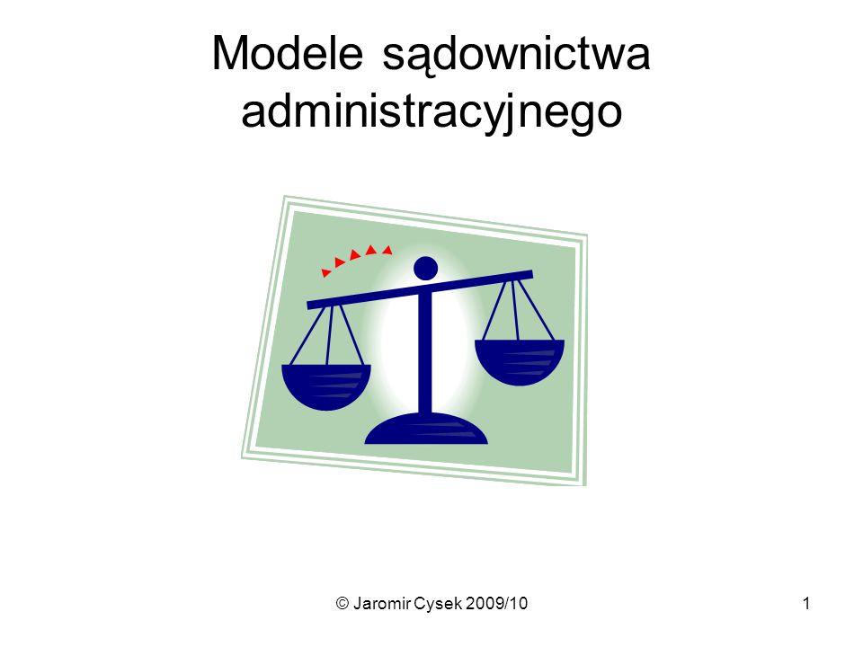 © Jaromir Cysek 2009/102 I.Modele sądownictwa administracyjnego 1.