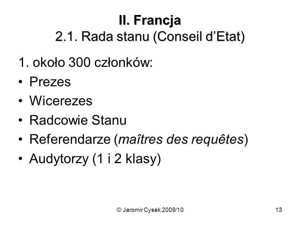 © Jaromir Cysek 2009/1013 II.Francja 2.1. Rada stanu (Conseil d'Etat) 1.