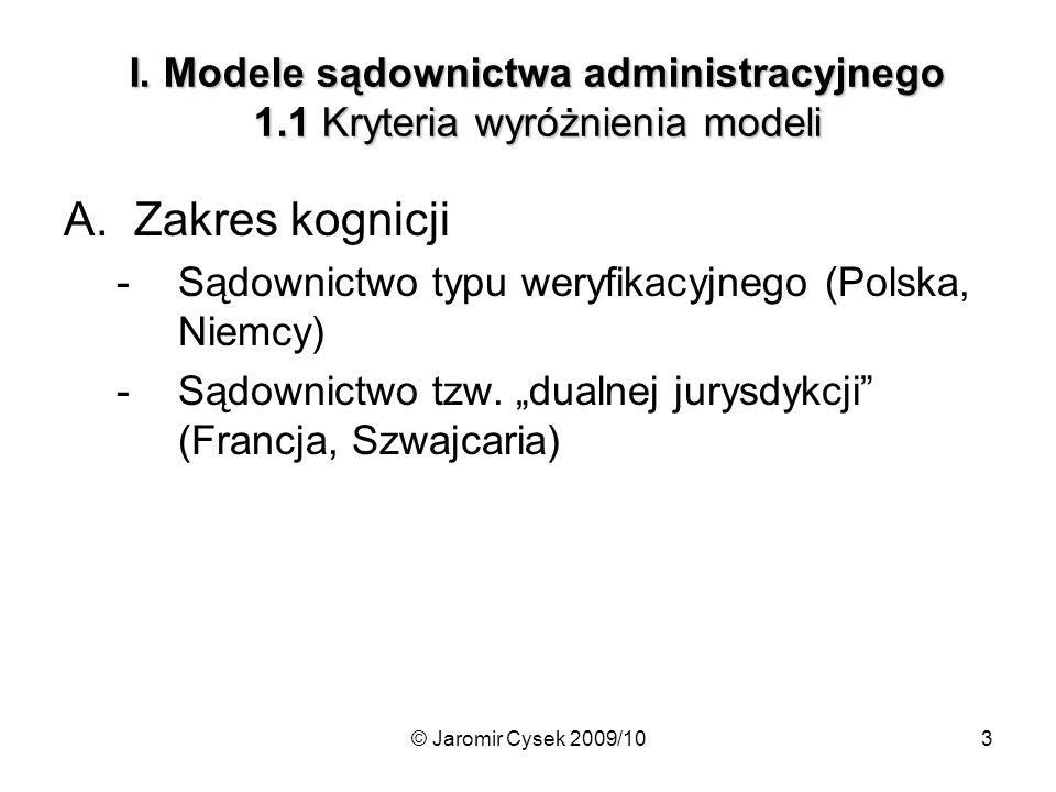 © Jaromir Cysek 2009/104 I.Modele sądownictwa administracyjnego 1.2 Kryteria wyróżnienia modeli B.