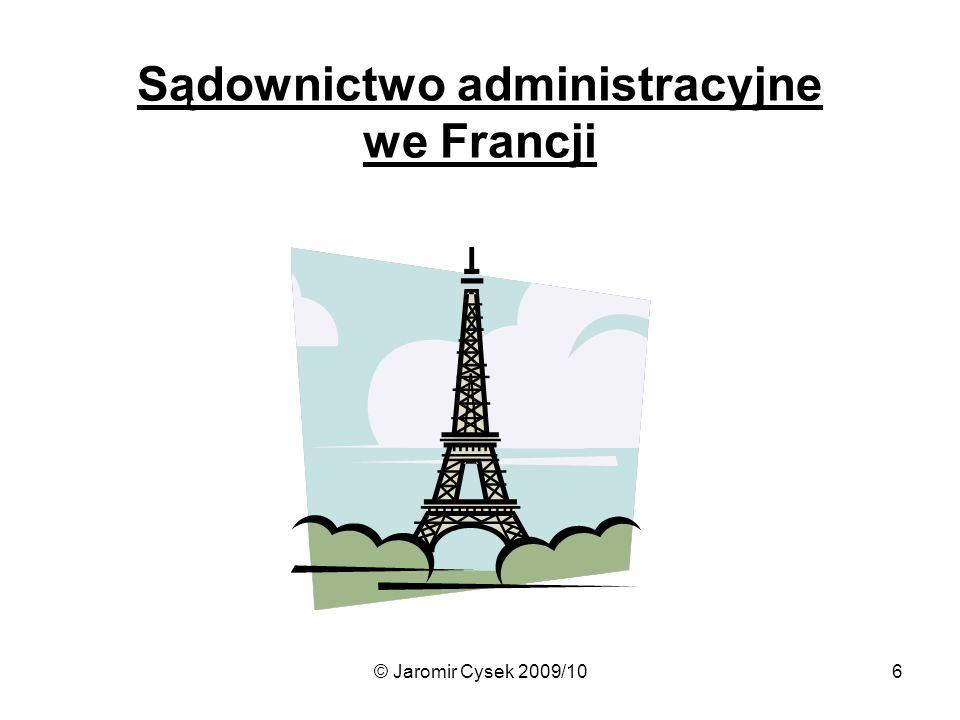 © Jaromir Cysek 2009/106 Sądownictwo administracyjne we Francji