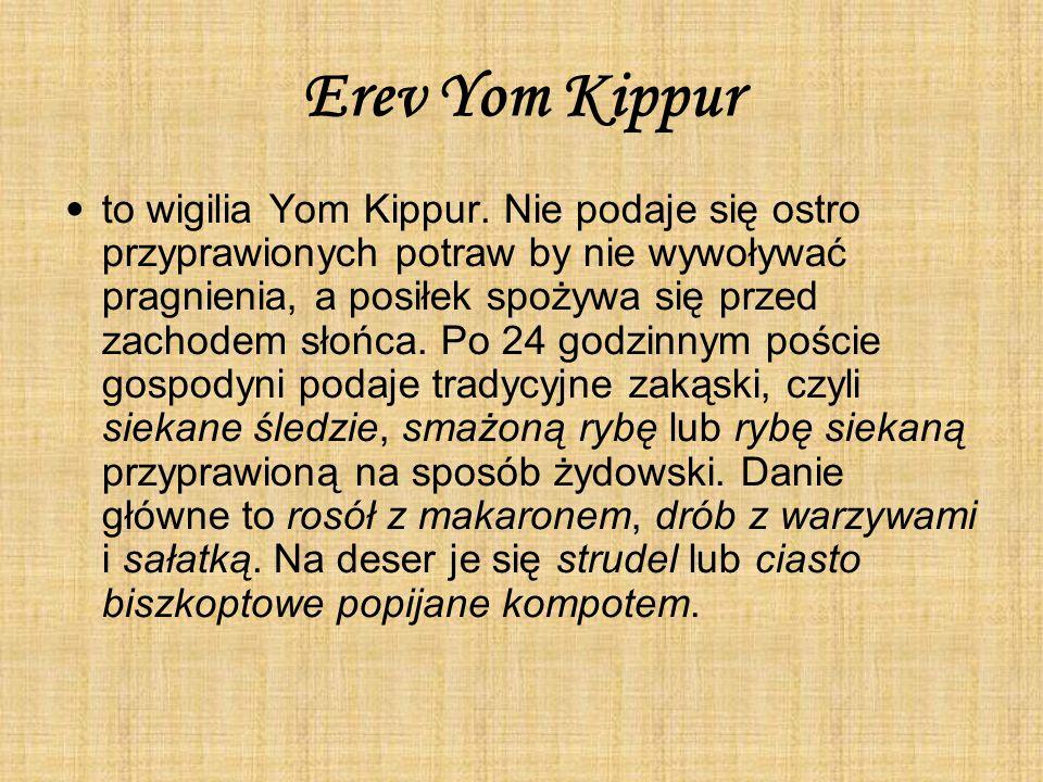 Erev Yom Kippur to wigilia Yom Kippur. Nie podaje się ostro przyprawionych potraw by nie wywoływać pragnienia, a posiłek spożywa się przed zachodem sł