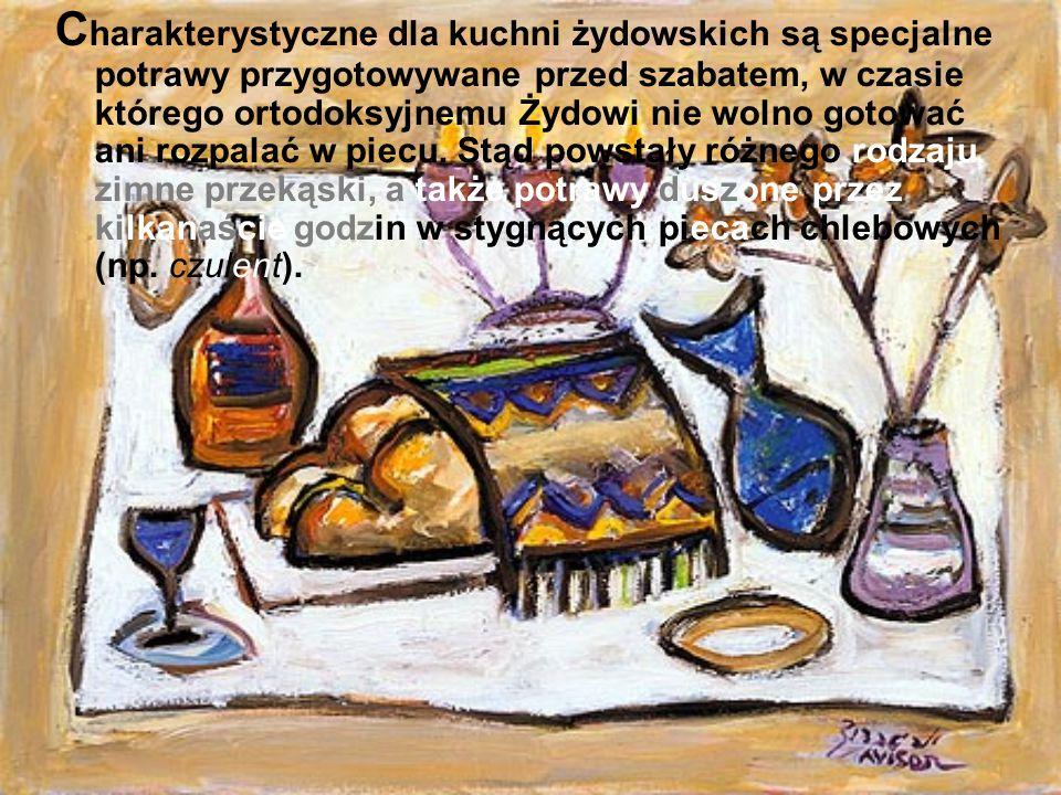 C harakterystyczne dla kuchni żydowskich są specjalne potrawy przygotowywane przed szabatem, w czasie którego ortodoksyjnemu Żydowi nie wolno gotować