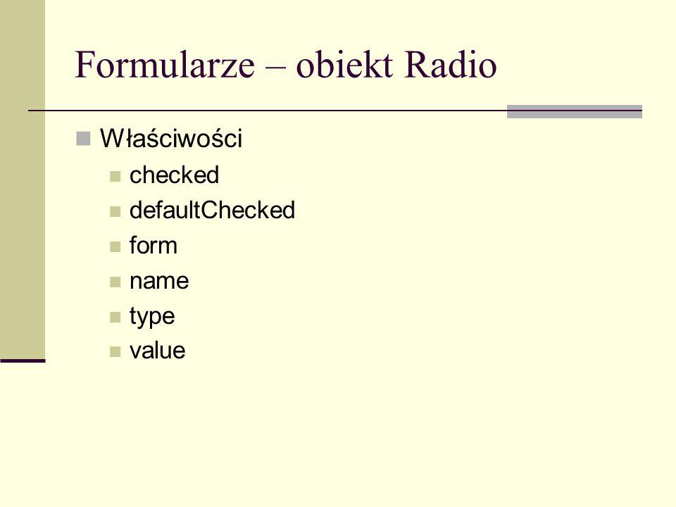 Formularze – obiekt Radio Właściwości checked defaultChecked form name type value