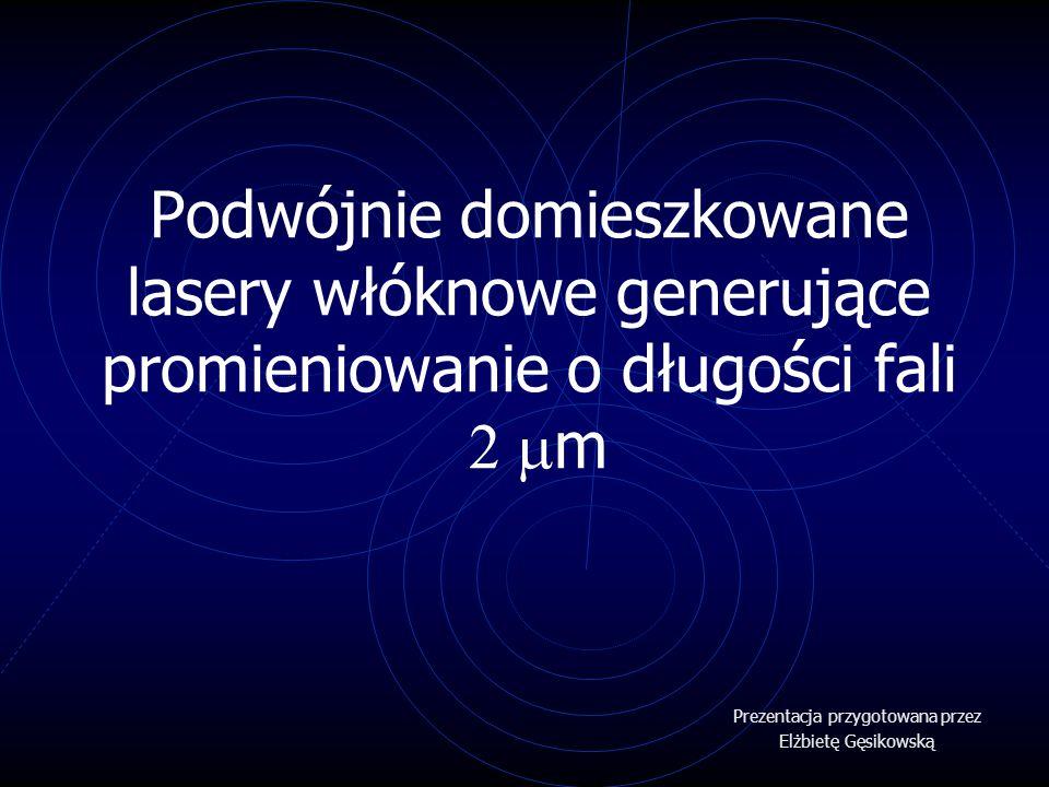 Podwójnie domieszkowane lasery włóknowe generujące promieniowanie o długości fali  m Prezentacja przygotowana przez Elżbietę Gęsikowską