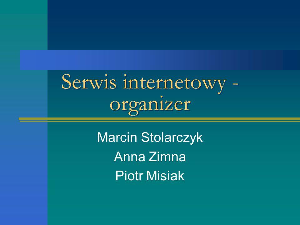 Serwis internetowy - organizer Marcin Stolarczyk Anna Zimna Piotr Misiak