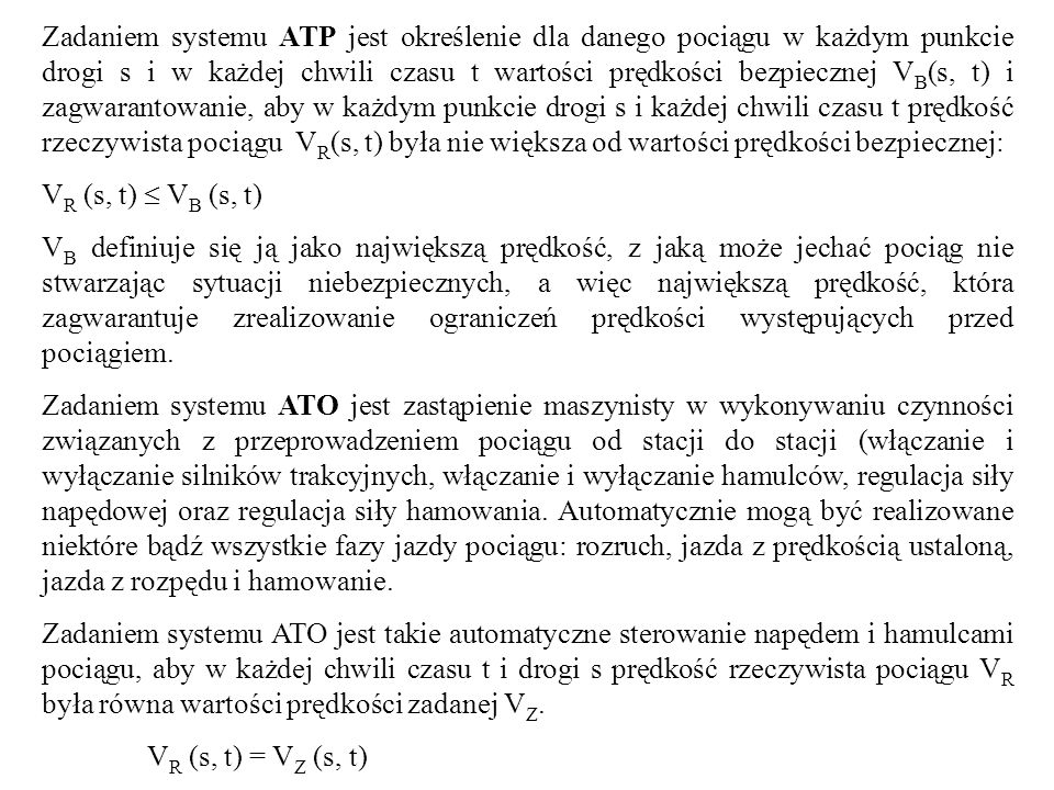 Zadaniem systemu ATP jest określenie dla danego pociągu w każdym punkcie drogi s i w każdej chwili czasu t wartości prędkości bezpiecznej V B (s, t) i