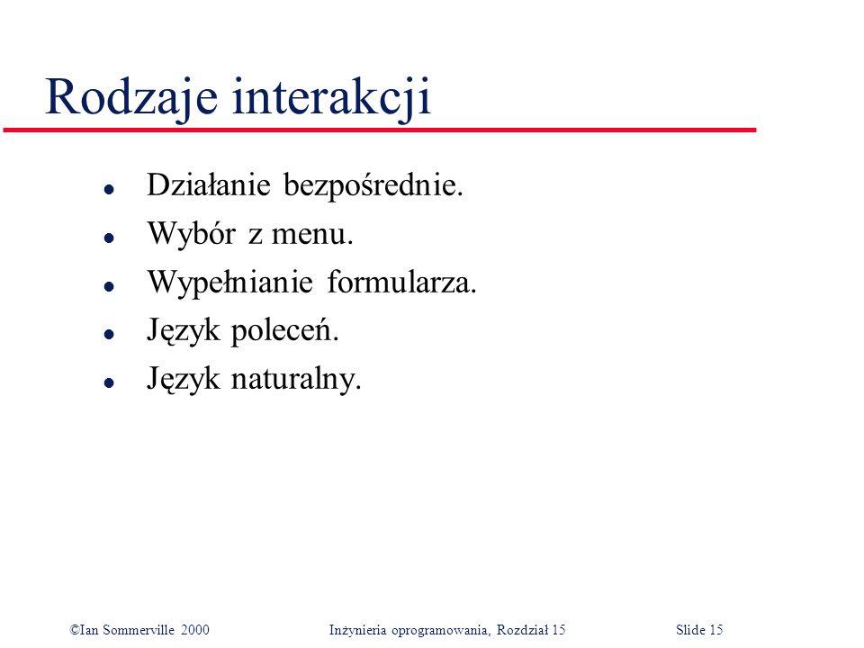 ©Ian Sommerville 2000 Inżynieria oprogramowania, Rozdział 15Slide 15 Rodzaje interakcji l Działanie bezpośrednie.
