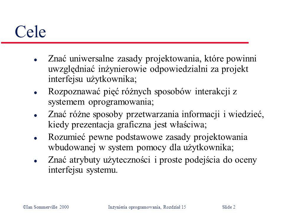 ©Ian Sommerville 2000 Inżynieria oprogramowania, Rozdział 15Slide 3 Zawartość l Zasady projektowania interfejsu użytkownika l Interakcja z użytkownikiem l Prezentacja informacji l Pomoc dla użytkownika l Ocena interfejsu