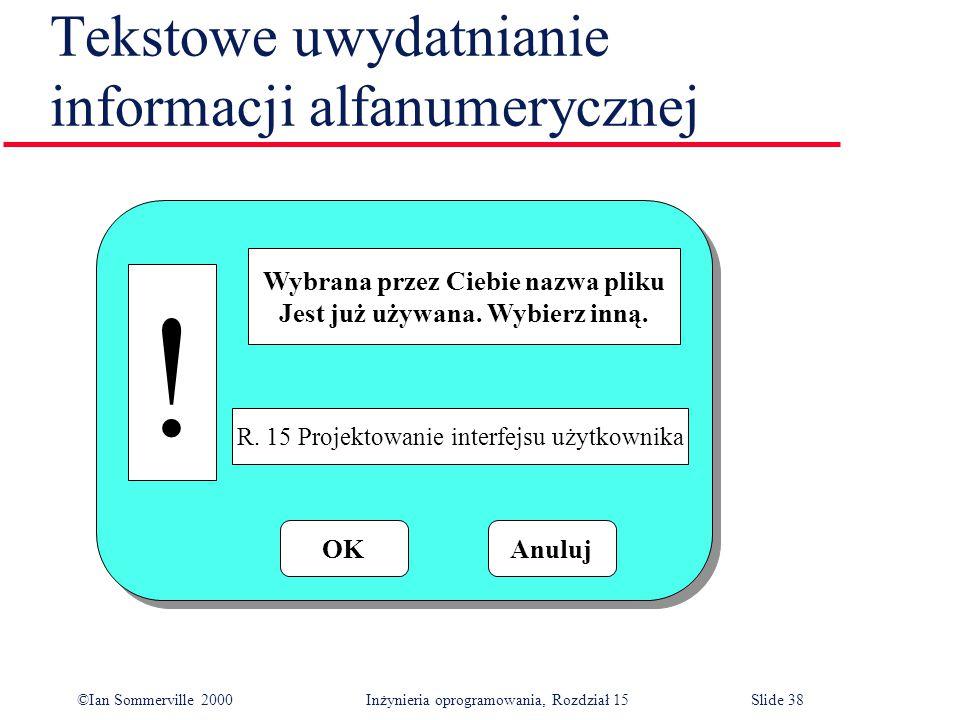 ©Ian Sommerville 2000 Inżynieria oprogramowania, Rozdział 15Slide 38 Tekstowe uwydatnianie informacji alfanumerycznej .