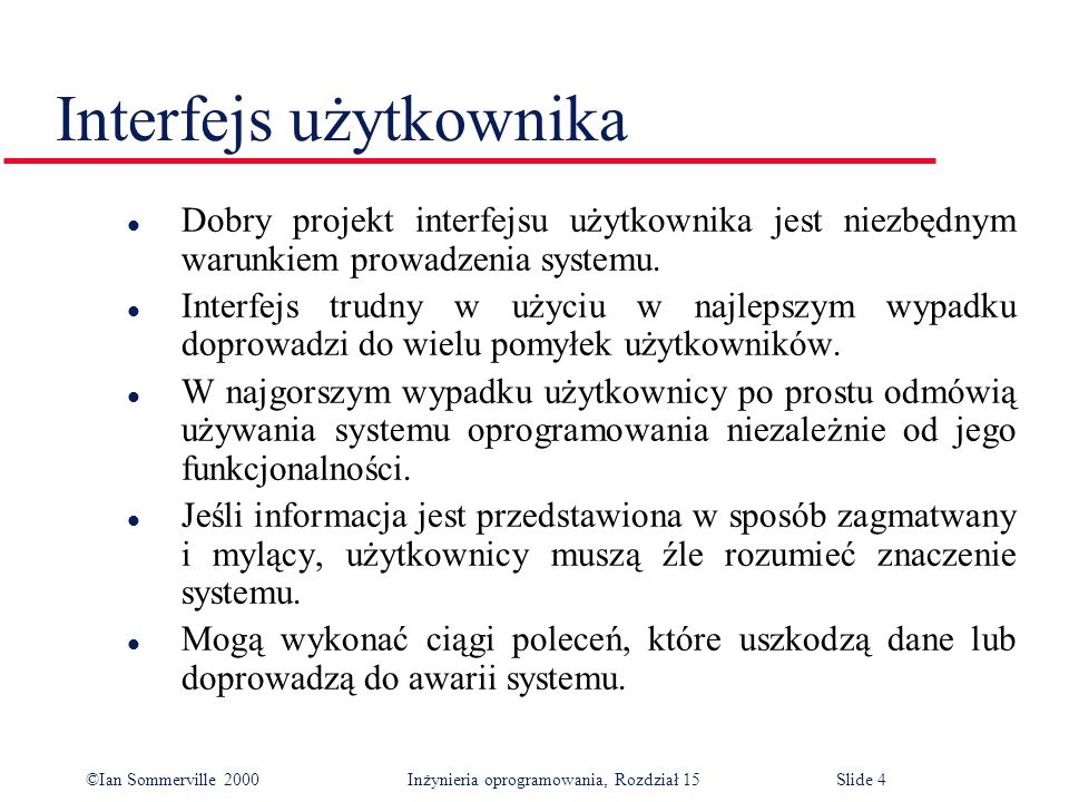 ©Ian Sommerville 2000 Inżynieria oprogramowania, Rozdział 15Slide 25 Problems with command interfaces l Users have to learn and remember a command language.