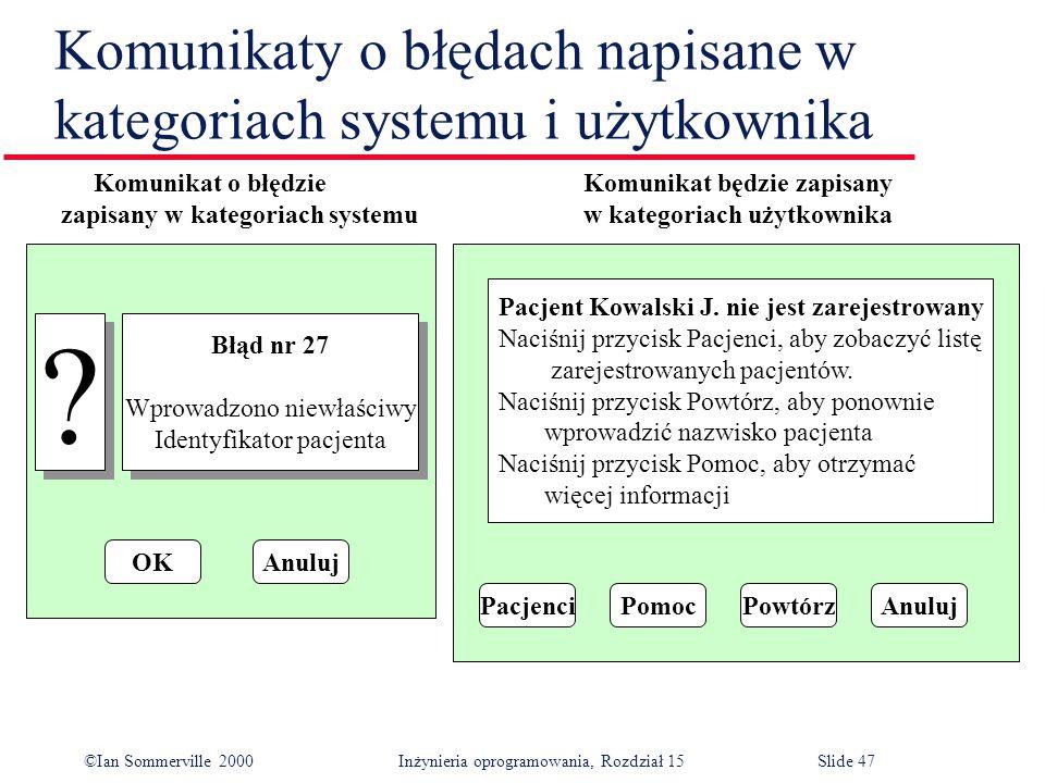 ©Ian Sommerville 2000 Inżynieria oprogramowania, Rozdział 15Slide 47 Komunikaty o błędach napisane w kategoriach systemu i użytkownika .