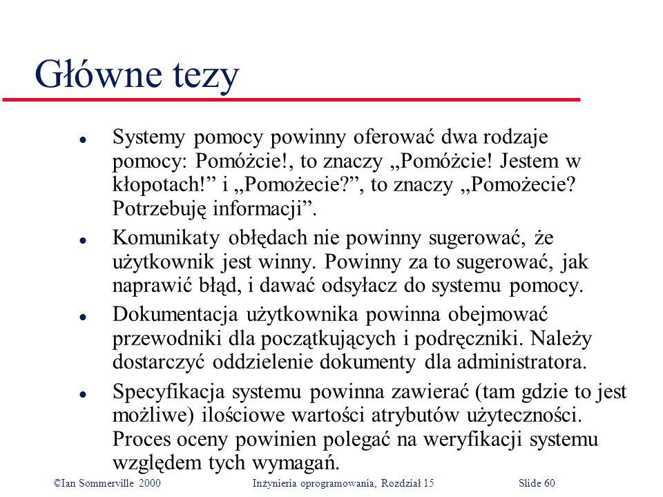 """©Ian Sommerville 2000 Inżynieria oprogramowania, Rozdział 15Slide 60 Główne tezy l Systemy pomocy powinny oferować dwa rodzaje pomocy: Pomóżcie!, to znaczy """"Pomóżcie."""