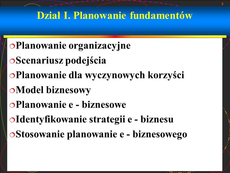 3 Dział I. Planowanie fundamentów  Planowanie organizacyjne  Scenariusz podejścia  Planowanie dla wyczynowych korzyści  Model biznesowy  Planowan
