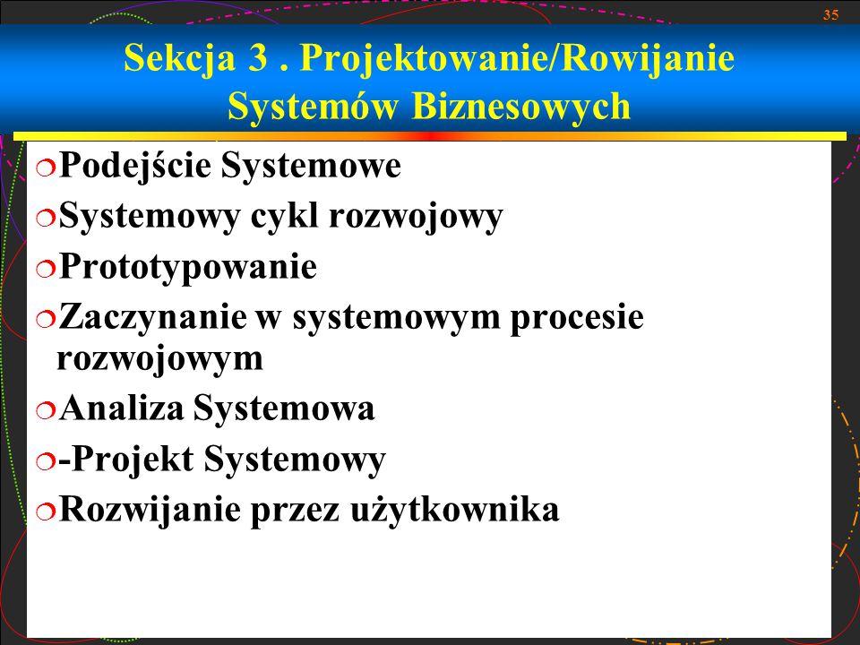 35 Sekcja 3. Projektowanie/Rowijanie Systemów Biznesowych  Podejście Systemowe  Systemowy cykl rozwojowy  Prototypowanie  Zaczynanie w systemowym