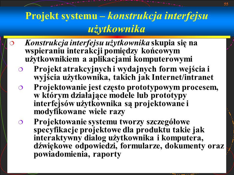55 Projekt systemu – konstrukcja interfejsu użytkownika  Konstrukcja interfejsu użytkownika skupia się na wspieraniu interakcji pomiędzy końcowym uży