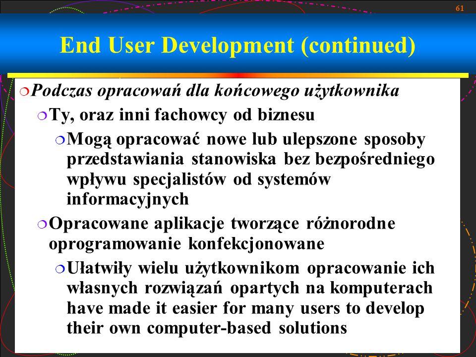 61 End User Development (continued)  Podczas opracowań dla końcowego użytkownika  Ty, oraz inni fachowcy od biznesu  Mogą opracować nowe lub ulepsz