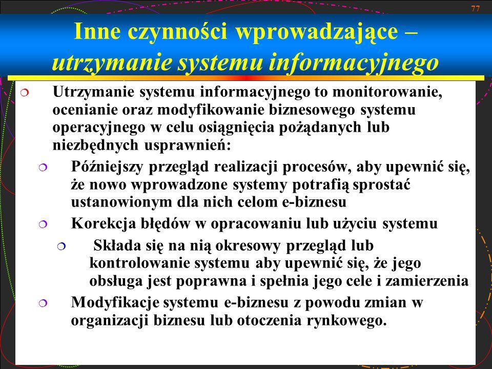 77 Inne czynności wprowadzające – utrzymanie systemu informacyjnego  Utrzymanie systemu informacyjnego to monitorowanie, ocenianie oraz modyfikowanie