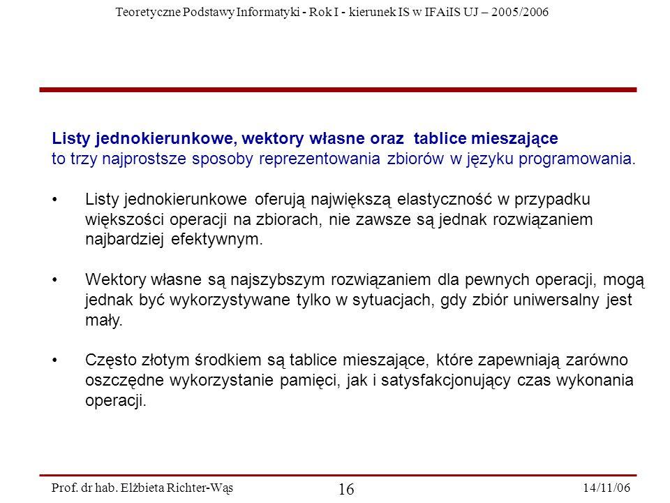 Teoretyczne Podstawy Informatyki - Rok I - kierunek IS w IFAiIS UJ – 2005/2006 14/11/06 16 Prof.