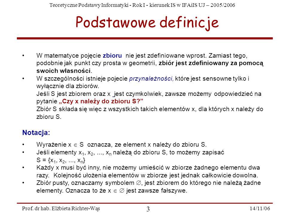 Teoretyczne Podstawy Informatyki - Rok I - kierunek IS w IFAiIS UJ – 2005/2006 14/11/06 14 Prof.