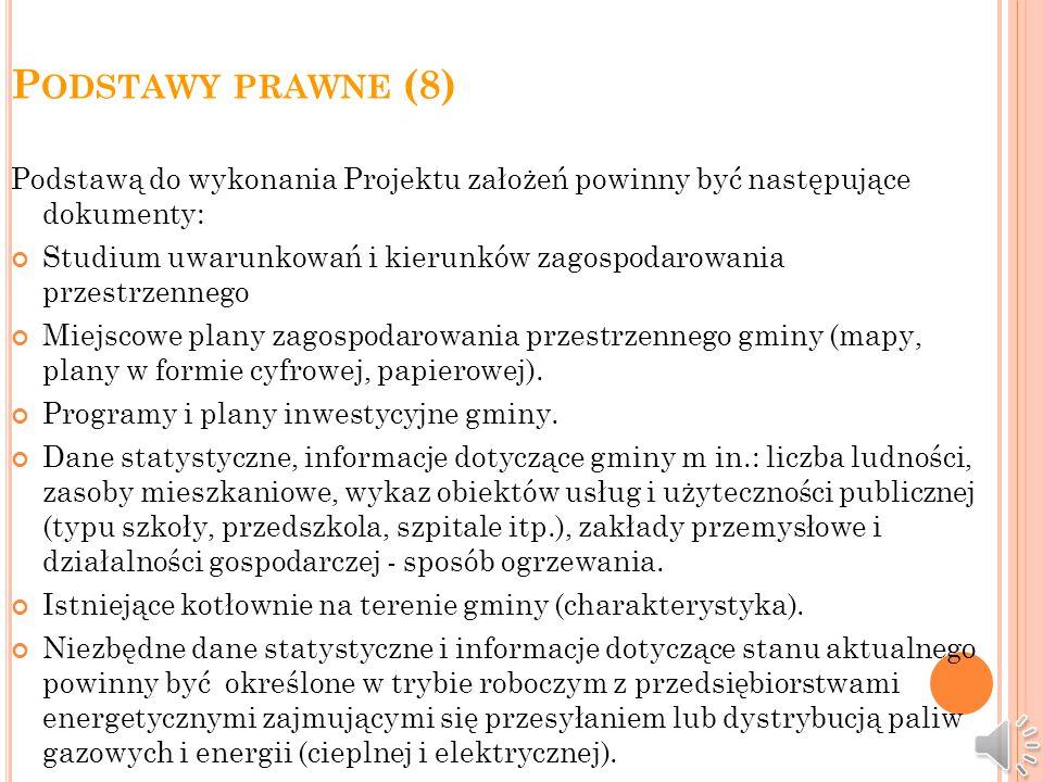 P ODSTAWY PRAWNE (7) W opracowaniu powinny być przedstawione m. in.: charakterystyka gminy i jej potrzeb energetycznych, charakterystyka istniejących