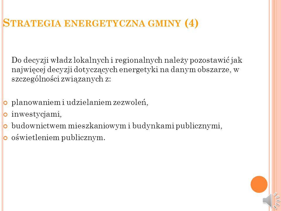 S TRATEGIA ENERGETYCZNA GMINY (3) Powinno następować wyraźne zwiększenie roli samorządów w działaniach lokalnych związanych z określeniem sposobu wytwarzania energii, tras przesyłu, pozyskiwania surowców energetycznych i składowania odpadów energetycznych.