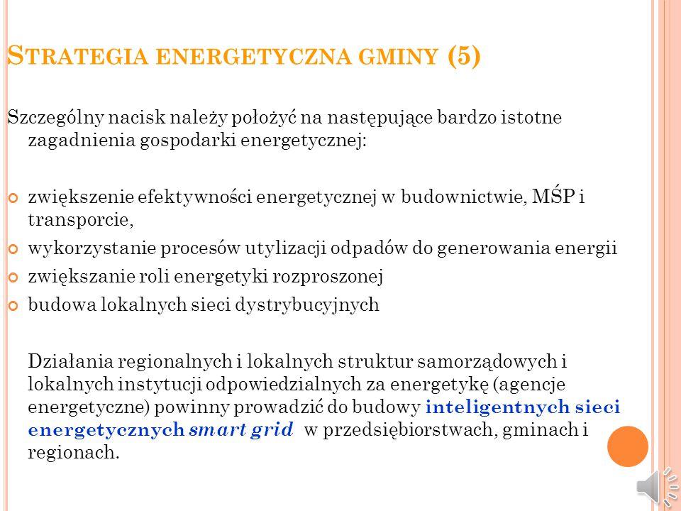 S TRATEGIA ENERGETYCZNA GMINY (4) Do decyzji władz lokalnych i regionalnych należy pozostawić jak najwięcej decyzji dotyczących energetyki na danym obszarze, w szczególności związanych z: planowaniem i udzielaniem zezwoleń, inwestycjami, budownictwem mieszkaniowym i budynkami publicznymi, oświetleniem publicznym.