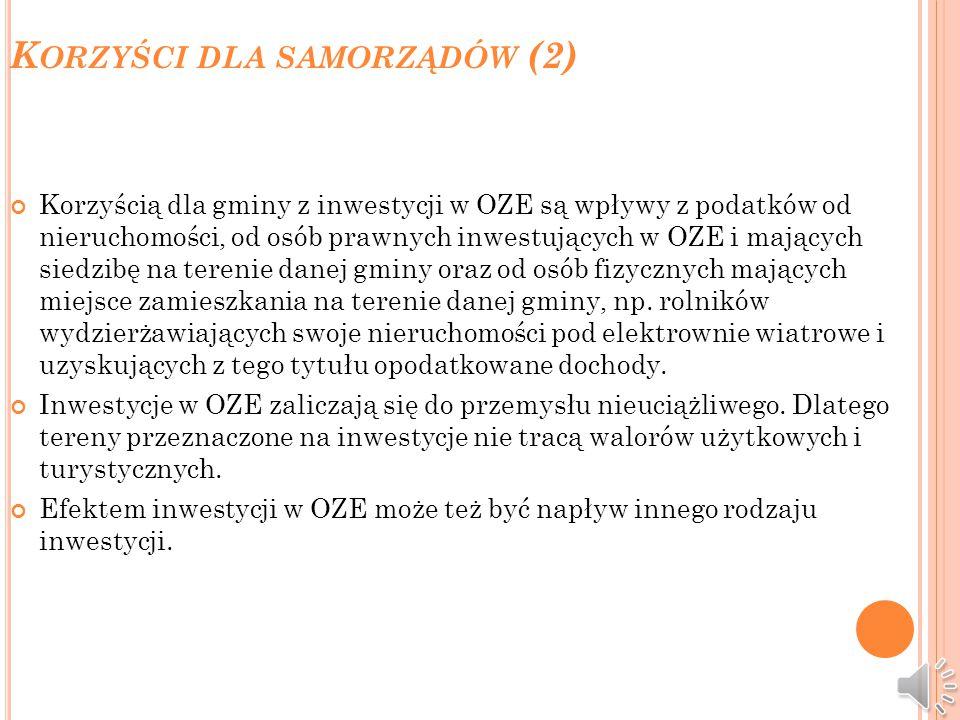 K ORZYŚCI DLA SAMORZĄDÓW (1) Inwestycje w OZE mogą wpływać korzystnie na rozwój lokalnych społeczności. Umożliwiają bowiem wykorzystanie lokalnych zas