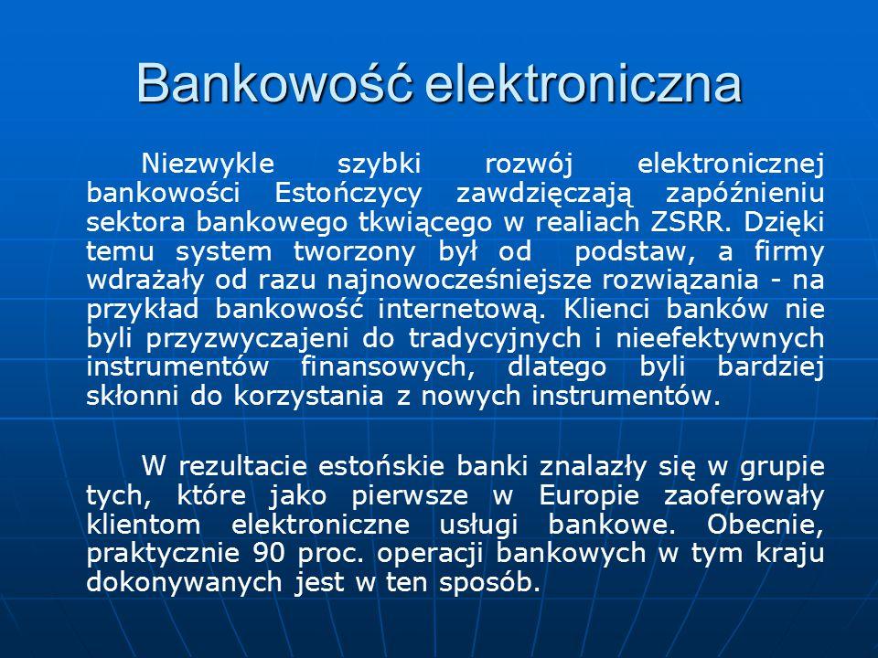 Bankowość elektroniczna Niezwykle szybki rozwój elektronicznej bankowości Estończycy zawdzięczają zapóźnieniu sektora bankowego tkwiącego w realiach Z