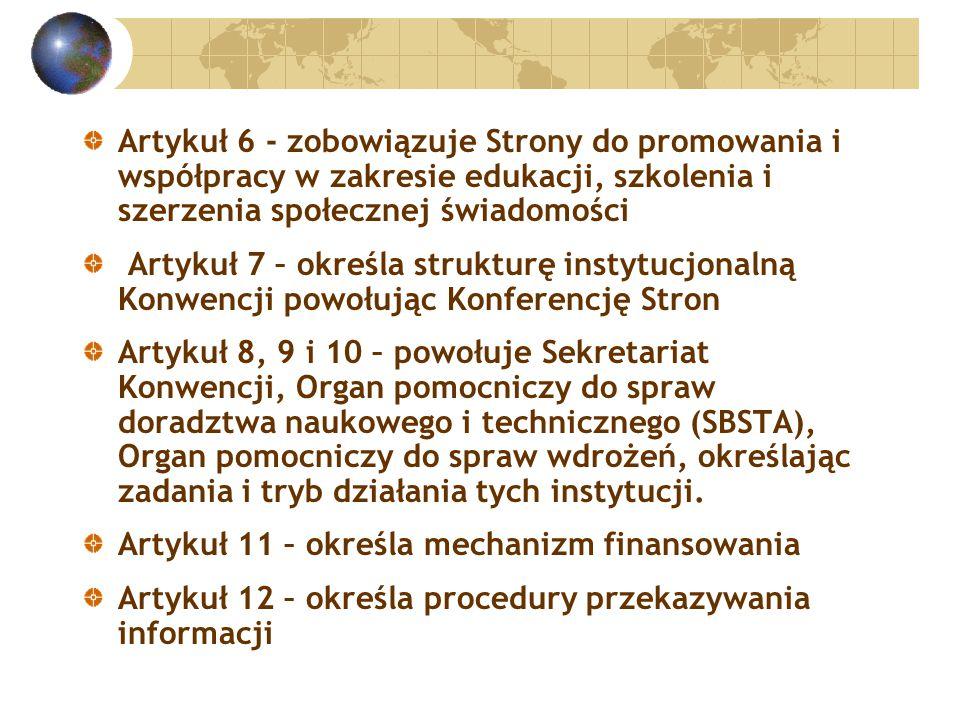 Artykuł 6 - zobowiązuje Strony do promowania i współpracy w zakresie edukacji, szkolenia i szerzenia społecznej świadomości Artykuł 7 – określa strukturę instytucjonalną Konwencji powołując Konferencję Stron Artykuł 8, 9 i 10 – powołuje Sekretariat Konwencji, Organ pomocniczy do spraw doradztwa naukowego i technicznego (SBSTA), Organ pomocniczy do spraw wdrożeń, określając zadania i tryb działania tych instytucji.