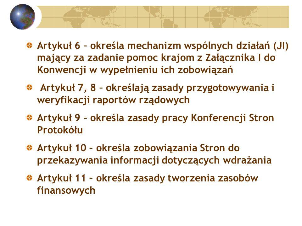 Artykuł 6 – określa mechanizm wspólnych działań (JI) mający za zadanie pomoc krajom z Załącznika I do Konwencji w wypełnieniu ich zobowiązań Artykuł 7, 8 – określają zasady przygotowywania i weryfikacji raportów rządowych Artykuł 9 – określa zasady pracy Konferencji Stron Protokółu Artykuł 10 – określa zobowiązania Stron do przekazywania informacji dotyczących wdrażania Artykuł 11 – określa zasady tworzenia zasobów finansowych