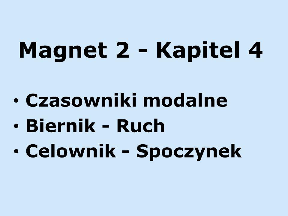 Magnet 2 - Kapitel 4 Czasowniki modalne Biernik - Ruch Celownik - Spoczynek