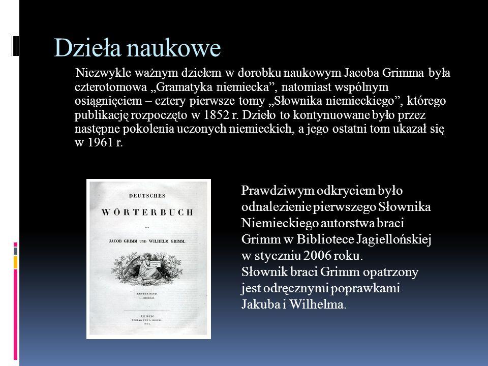 """Dzieła naukowe Niezwykle ważnym dziełem w dorobku naukowym Jacoba Grimma była czterotomowa """"Gramatyka niemiecka"""", natomiast wspólnym osiągnięciem – cz"""