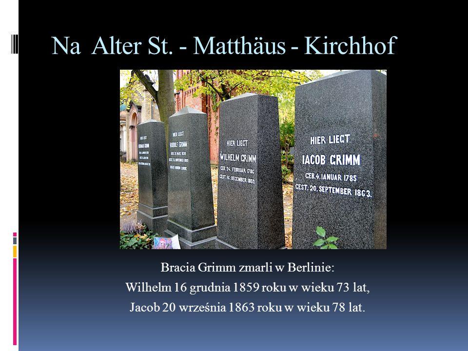 Na Alter St. - Matthäus - Kirchhof Bracia Grimm zmarli w Berlinie: Wilhelm 16 grudnia 1859 roku w wieku 73 lat, Jacob 20 września 1863 roku w wieku 78