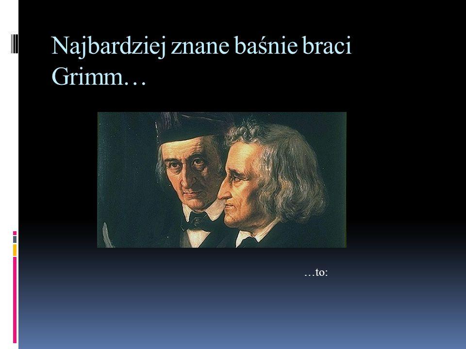 Najbardziej znane baśnie braci Grimm… …to: