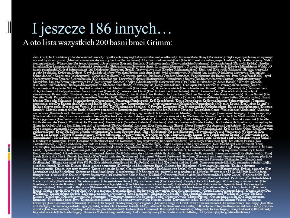 I jeszcze 186 innych… A oto lista wszystkich 200 baśni braci Grimm: Żabi król (Der Froschkönig oder der eiserne Heinrich) : Spółka kota z myszą (Katze