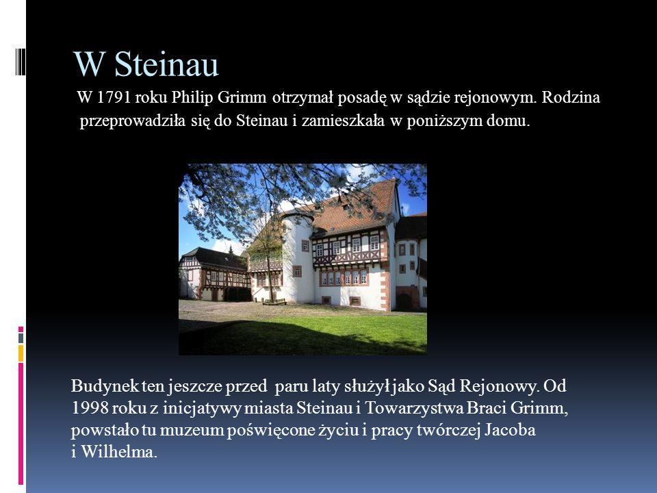 W Steinau W 1791 roku Philip Grimm otrzymał posadę w sądzie rejonowym. Rodzina przeprowadziła się do Steinau i zamieszkała w poniższym domu. Budynek t