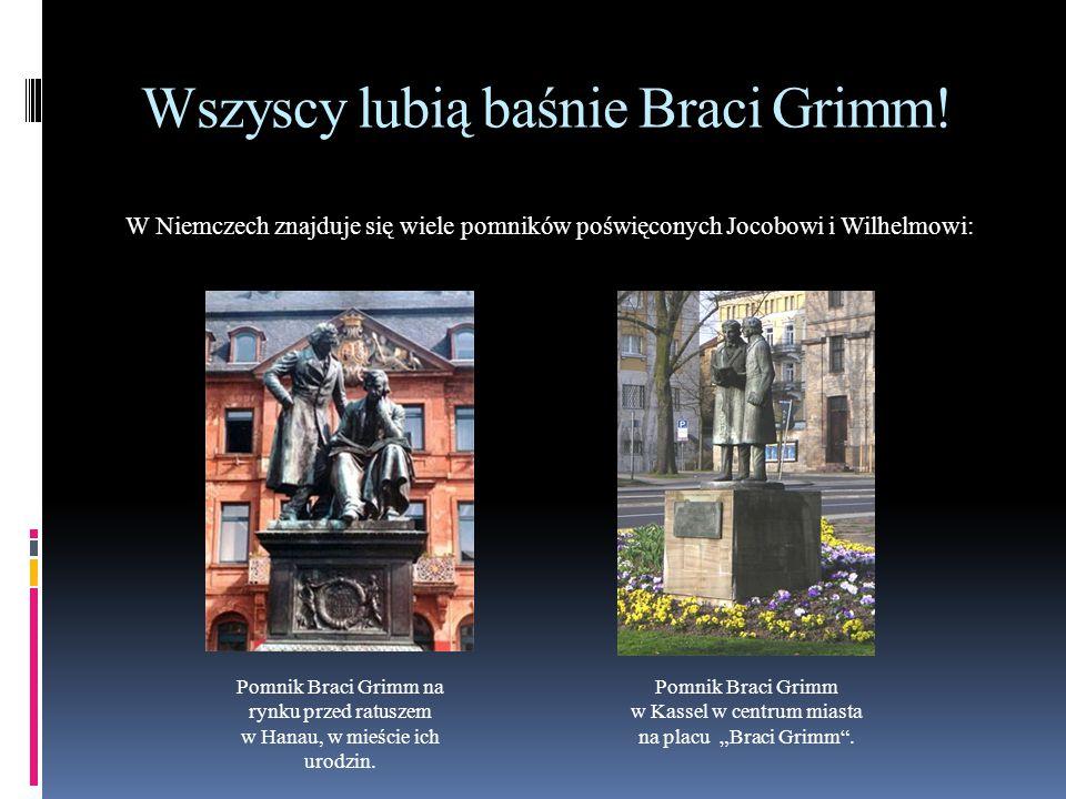 Wszyscy lubią baśnie Braci Grimm! W Niemczech znajduje się wiele pomników poświęconych Jocobowi i Wilhelmowi: Pomnik Braci Grimm na rynku przed ratusz