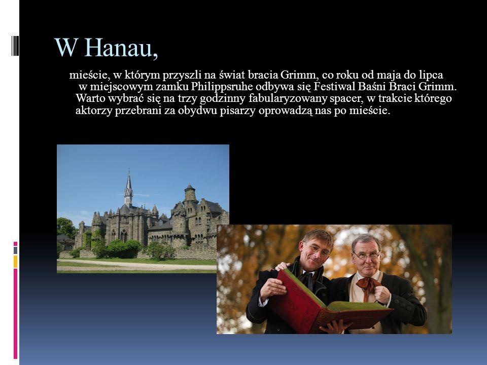 W Hanau, mieście, w którym przyszli na świat bracia Grimm, co roku od maja do lipca w miejscowym zamku Philippsruhe odbywa się Festiwal Baśni Braci Gr