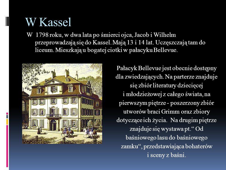 W Kassel W 1798 roku, w dwa lata po śmierci ojca, Jacob i Wilhelm przeprowadzają się do Kassel. Mają 13 i 14 lat. Uczęszczają tam do liceum. Mieszkają