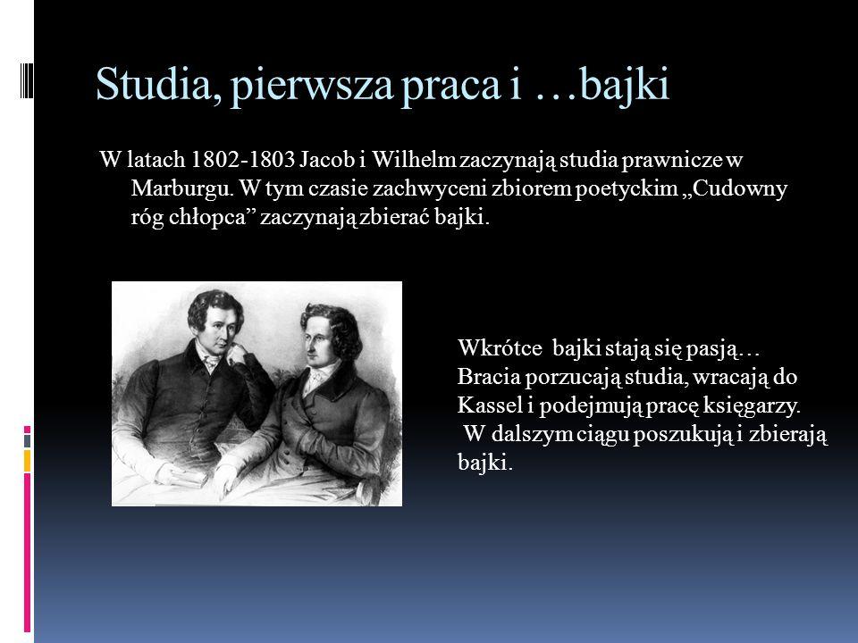 """Studia, pierwsza praca i …bajki W latach 1802-1803 Jacob i Wilhelm zaczynają studia prawnicze w Marburgu. W tym czasie zachwyceni zbiorem poetyckim """"C"""