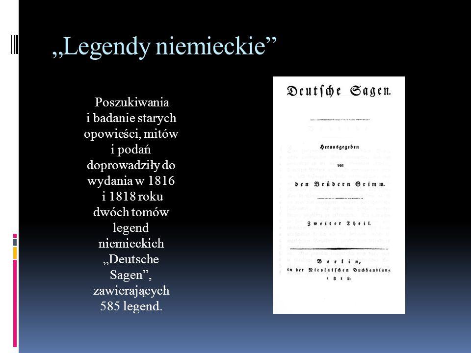 """""""Legendy niemieckie"""" Poszukiwania i badanie starych opowieści, mitów i podań doprowadziły do wydania w 1816 i 1818 roku dwóch tomów legend niemieckich"""