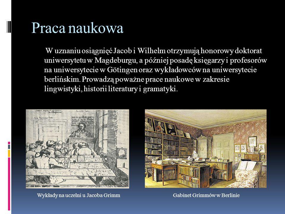 """Dzieła naukowe Niezwykle ważnym dziełem w dorobku naukowym Jacoba Grimma była czterotomowa """"Gramatyka niemiecka , natomiast wspólnym osiągnięciem – cztery pierwsze tomy """"Słownika niemieckiego , którego publikację rozpoczęto w 1852 r."""