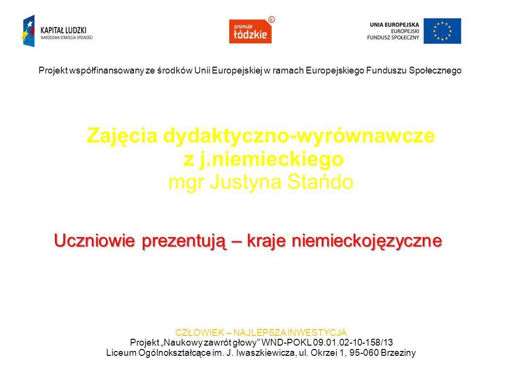 Zajęcia dydaktyczno-wyrównawcze z j.niemieckiego mgr Justyna Stańdo Projekt współfinansowany ze środków Unii Europejskiej w ramach Europejskiego Fundu