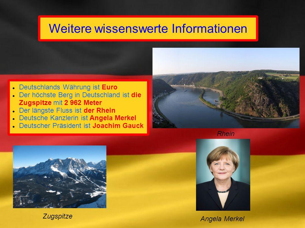 Weitere wissenswerte Informationen Deutschlands Währung ist Euro Der höchste Berg in Deutschland ist die Zugspitze mit 2 962 Meter Der längste Fluss i