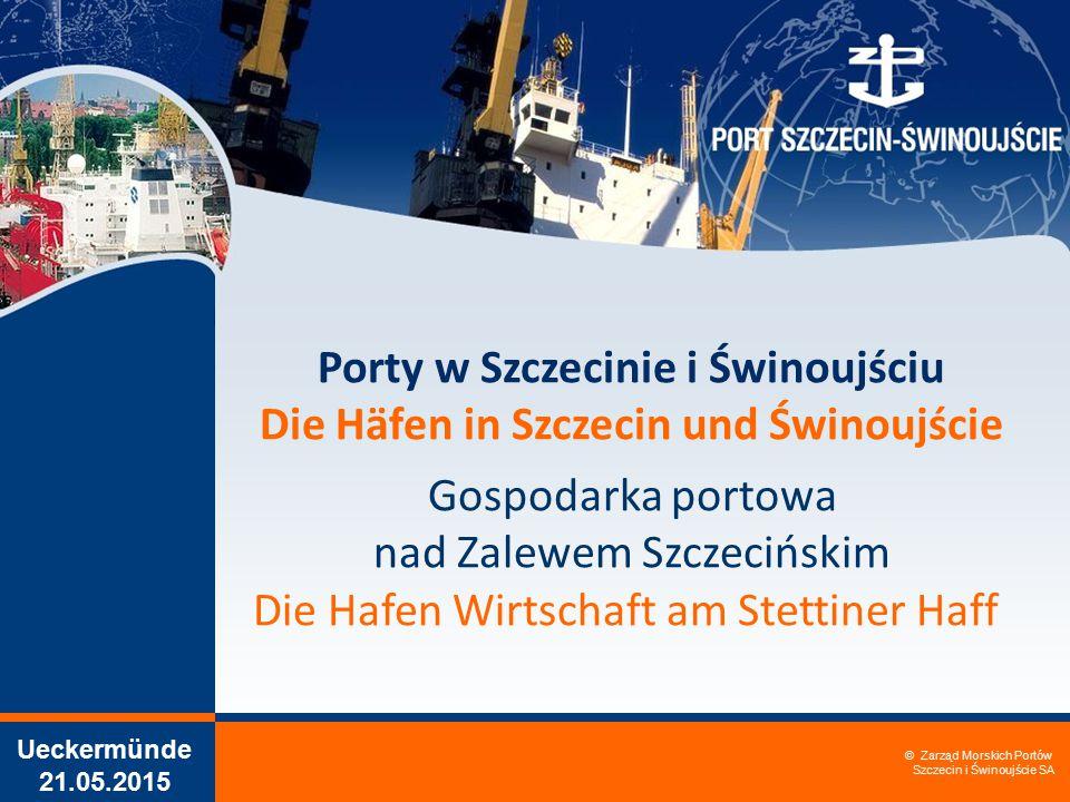 © Zarząd Morskich Portów Szczecin i Świnoujście SA © Zarząd Morskich Portów Szczecin i Świnoujście SA Ueckermünde 21.05.2015 Porty w Szczecinie i Świn